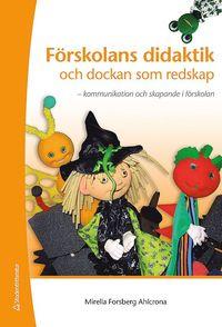 F�rskolans didaktik och dockan som redskap : kommunikation och skapande i f�rskolan (h�ftad)