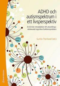 ADHD och autismspektrumst�rning i ett livsperspektiv : en klinisk introduktion till utvecklingsrelaterade kognitiva funktionsproblem (h�ftad)