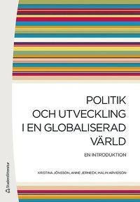 Politik och utveckling i en globaliserad v�rld : en introduktion (h�ftad)