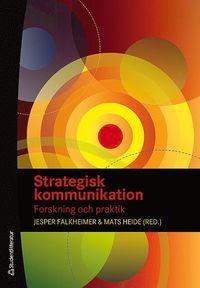 Strategisk kommunikation :  Forskning och praktik (h�ftad)