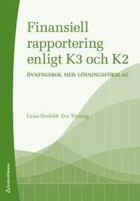 Finansiell rapportering enligt K3 och K2 : �vningsbok med l�sningsf�rslag (h�ftad)