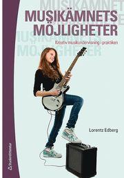 Musikämnets möjligheter : kreativ musikundervisning i praktiken