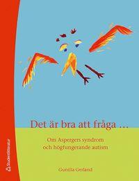 Det �r bra att fr�ga... : om aspergers syndrom och h�gfunktionerande autism (h�ftad)