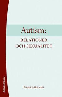 Autism: relationer och sexualitet (h�ftad)