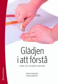 Glädjen i att förstå : språk- och textarbete med barn (häftad)