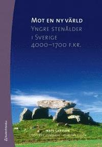 Mot en ny värld : yngre stenåldern i Sverige 4000-1700 f. kr. (häftad)