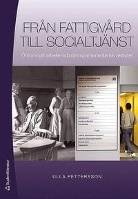 Fr�n fattigv�rd till socialtj�nst - Om socialt arbete och utomparlamentarisk aktivitet (h�ftad)