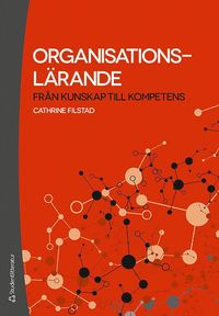 Organisationsl�rande : fr�n kunskap till kompetens (h�ftad)