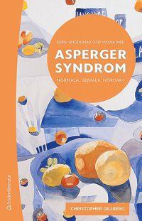 Barn, ungdomar och vuxna med Asperger syndrom : normala, geniala, n�rdar? (h�ftad)
