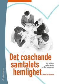 Det coachande samtalets hemlighet : att hantera sv�ra samtal p� din arbetsplats (h�ftad)