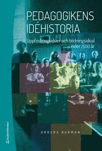 Pedagogikens id�historia : uppfostringsid�er och bildningsideal under 2 500 �r (h�ftad)
