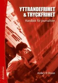 Yttrandefrihet & tryckfrihet : Handbok f�r journalister (h�ftad)
