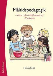 Måltidspedagogik : mat- och måltidskunskap i förskolan