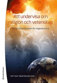 Att undervisa om religion och vetenskap : med grund i �mnesplanen i religionskunskap (h�ftad)
