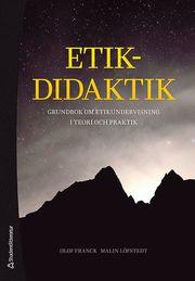 Etikdidaktik – Grundbok om etikundervisning i teori och praktik