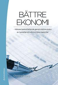 B�ttre ekonomi : klokare beslutsfattande genom b�ttre analys av nyckeltal och ekonomiska rapporter (h�ftad)