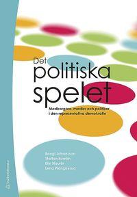 Det politiska spelet : medborgare, medier och politiker i den representativa demokratin (h�ftad)