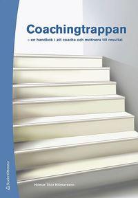 Coachingtrappan : en handbok i att coacha och motivera till resultat (inbunden)