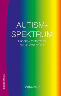 Autismspektrum : handbok f�r f�r�ldrar och professionella (h�ftad)