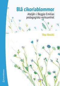 Bl� cikoriablommor : atelj�n i Reggio Emilias pedagogiska verksamhet (h�ftad)