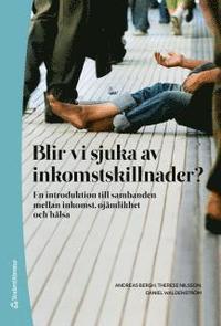 Blir vi sjuka av inkomstskillnader? : en introduktion till sambanden mellan inkomst, oj�mlikhet och h�lsa (h�ftad)