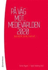 P� v�g mot mediev�rlden 2020 : Journalistik, teknik, marknad (h�ftad)