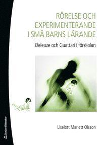 R�relse och experimenterande i sm� barns l�rande : Deleuze och Guattari i f�rskolan (h�ftad)