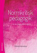Normkritisk pedagogik : f�r den h�gre utbildningen