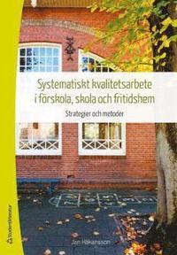 Systematiskt kvalitetsarbete i f�rskola, skola och fritidshem : strategier och metoder (h�ftad)