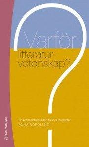 Varför litteraturvetenskap? : en ämnesintroduktion för nya studenter