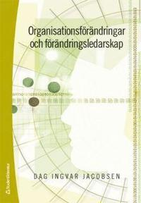 Organisationsf�r�ndringar och f�r�ndringsledarskap (h�ftad)