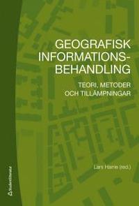 Geografisk informationsbehandling : teori, metoder och till�mpningar (h�ftad)
