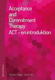 Acceptance and commitment therapy : ACT – en introduktion