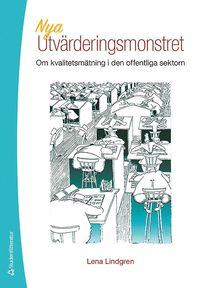 Nya utv�rderingsmonstret : om kvalitetsm�tning i den offentliga sektorn (h�ftad)