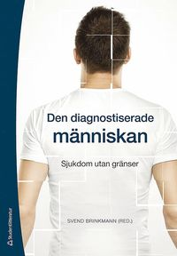 Den diagnostiserade m�nniskan : Sjukdom utan gr�nser (h�ftad)