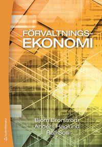 F�rvaltningsekonomi : en bok med fokus p� organisation, styrning och redovisning i kommuner och landsting (h�ftad)