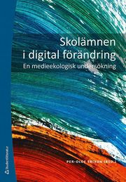 Skolämnen i digital förändring – En medieekologisk undersökning