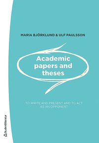 Academic papers and theses - - to write and present and to act as an opponent