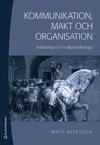 Kommunikation, makt och organisation : n�rl�sning och mutipla tolkningar (h�ftad)