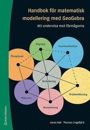 Handbok för matematisk modellering med GeoGebra : att undervisa mot förmågorna