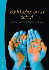 V�rldsekonomin och vi : det ekonomiska l�get i v�rlden, Europa och Sverige (h�ftad)