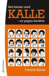 Vad h�nder med Kalle - - en pappa ber�ttar (h�ftad)
