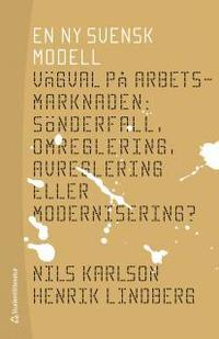 En ny svensk modell : v�gval p� arbetsmarknaden: s�nderfall, omreglering (h�ftad)