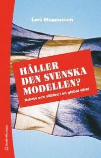 H�ller den svenska modellen? : arbete och v�lf�rd i en globaliserad v�rld (h�ftad)