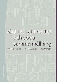Kapital, rationalitet och social sammanh�llning : en introduktion till klassisk samh�llsteori (h�ftad)