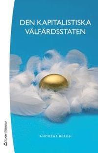 Den kapitalistiska v�lf�rdsstaten : om den svenska modellens historia och framtid (h�ftad)