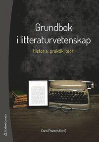 Grundbok i litteraturvetenskap - Historia, praktik och teori (h�ftad)