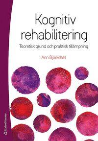 Kognitiv rehabilitering : teoretisk grund och praktisk till�mpning (h�ftad)