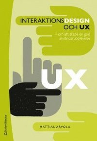 Interaktionsdesign och UX : om att skapa en god anv�ndarupplevelse