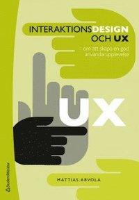 Interaktionsdesign och UX : om att skapa en god anv�ndarupplevelse (h�ftad)